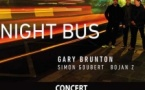 « NIGHT BUS » – GARY BRUNTON – BOJAN Z – SIMON GOUBERT