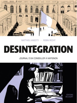 """Désintégration, Journal d'un conseiller à Matignon"" de Matthieu Angotti et Robin Recht chez Delcourt"