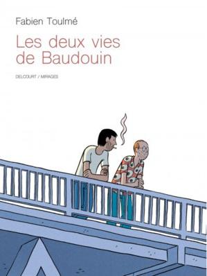 Les deux vies de Baudoin de Fabien Toulmé aux éditions Delcourt / Collection Mirages