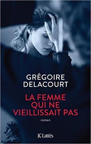 « La femme qui ne vieillissait pas » de Grégoire Delacourt chez JC Lattès
