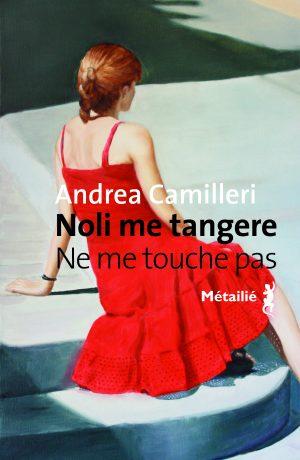 Andrea Camilleri « Noli me tangere »  Ne me touche pas (ed Métailié)