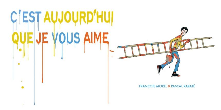 « C'est aujourd'hui que je vous aime » de François Morel