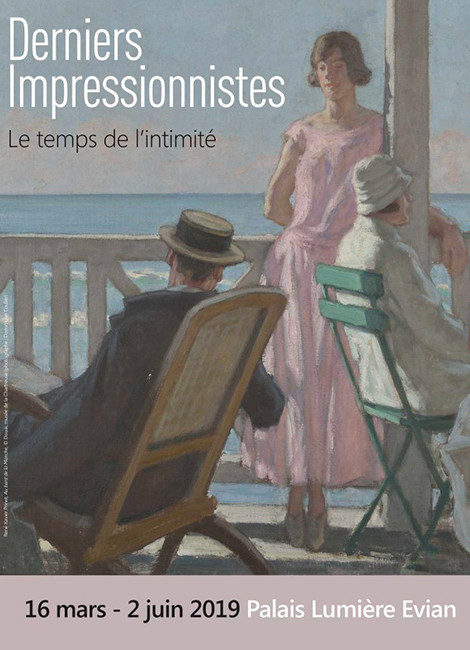 """Exposition """"Derniers Impressionnistes"""" Le temps de l'Intimité Palais Lumière d'Évian du 16 Mars au 2 Juin 2019"""
