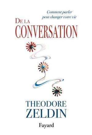 """De la conversation"""" - Théodore Zeldin"""