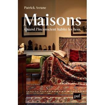Patrick Avrane : Maisons. Quand l'inconscient habite les lieux (PUF)