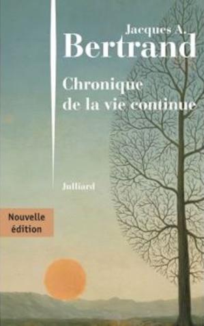 """Jacques A. Bertrand """"Chronique de la vie continue"""" 1984 (réédité en 2020 chez Julliard)"""