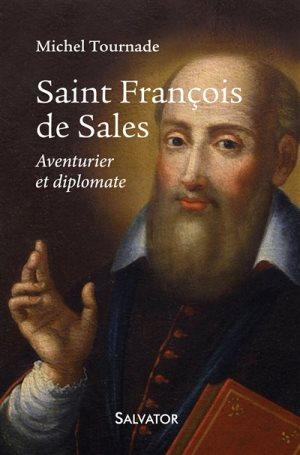 « Saint François de Sales Aventurier et diplomate » de Michel Tournade chez Salvator