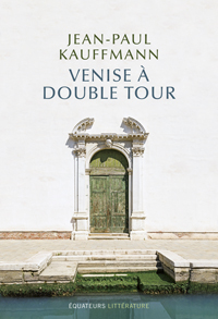 """""""Venise à Double Tour"""" de Jean-Paul Kauffmann (Equateurs Littérature)"""