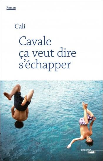 Cali Cavale ça veut dire s'échapper (Cherche Midi)