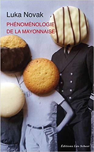 Luka Novak Phénoménologie de la mayonnaise - Comment prend la sauce….