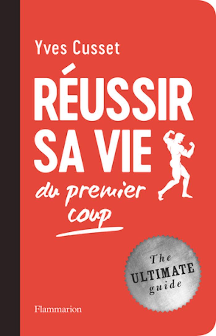 Réussir sa vie du premier coup de Yves Cusset aux éditions Flammarion.