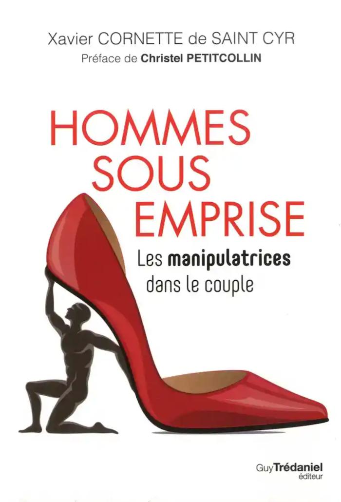 Hommes sous Emprise (Les manipulatrices dans le couple) de Xavier Cornette de Saint Cyr ©Guy Trédaniel