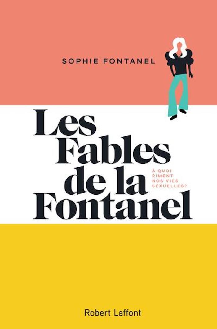 Les Fables de la Fontanel, à quoi riment nos vies sexuelles ? de Sophie Fontanel © Robert Laffon